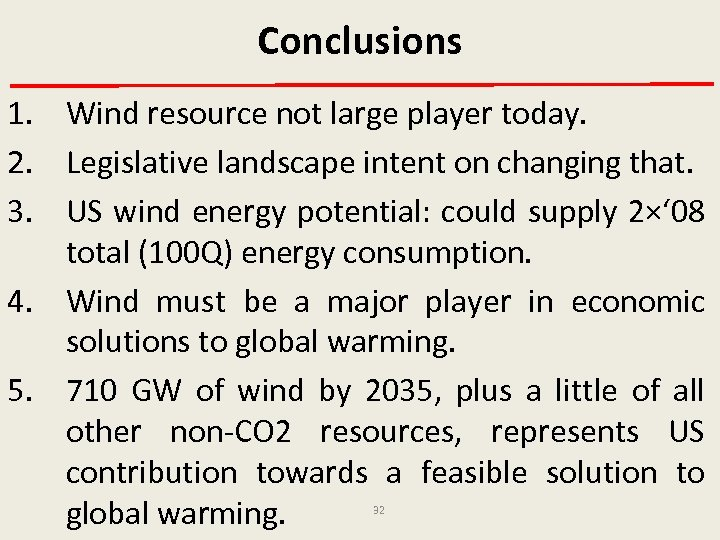 Conclusions 1. Wind resource not large player today. 2. Legislative landscape intent on changing