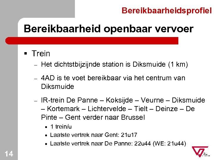 Bereikbaarheidsprofiel Bereikbaarheid openbaar vervoer § Trein – Het dichtstbijzijnde station is Diksmuide (1 km)