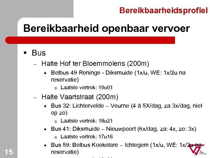Bereikbaarheidsprofiel Bereikbaarheid openbaar vervoer § Bus – Halte Hof ter Bloemmolens (200 m) ·