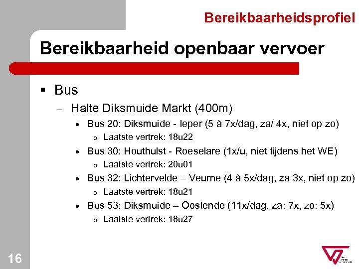 Bereikbaarheidsprofiel Bereikbaarheid openbaar vervoer § Bus – Halte Diksmuide Markt (400 m) · Bus