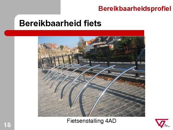 Bereikbaarheidsprofiel Bereikbaarheid fiets 18 Fietsenstalling 4 AD
