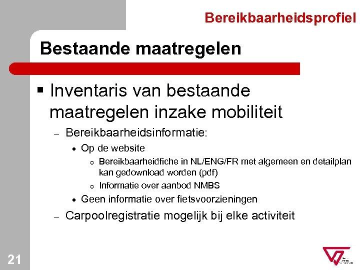Bereikbaarheidsprofiel Bestaande maatregelen § Inventaris van bestaande maatregelen inzake mobiliteit – Bereikbaarheidsinformatie: · Op