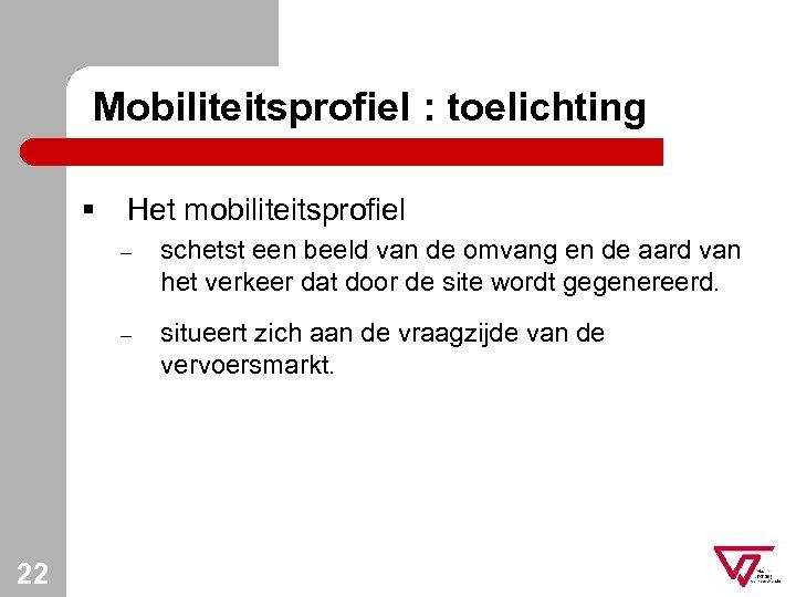 Mobiliteitsprofiel : toelichting § Het mobiliteitsprofiel – – 22 schetst een beeld van de
