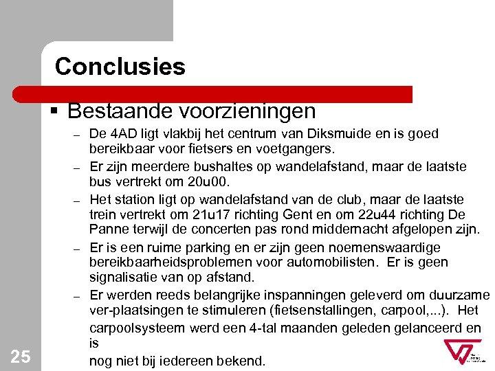 Conclusies § Bestaande voorzieningen – – – 25 De 4 AD ligt vlakbij het