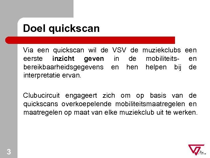 Doel quickscan Via een quickscan wil de VSV de muziekclubs een eerste inzicht geven