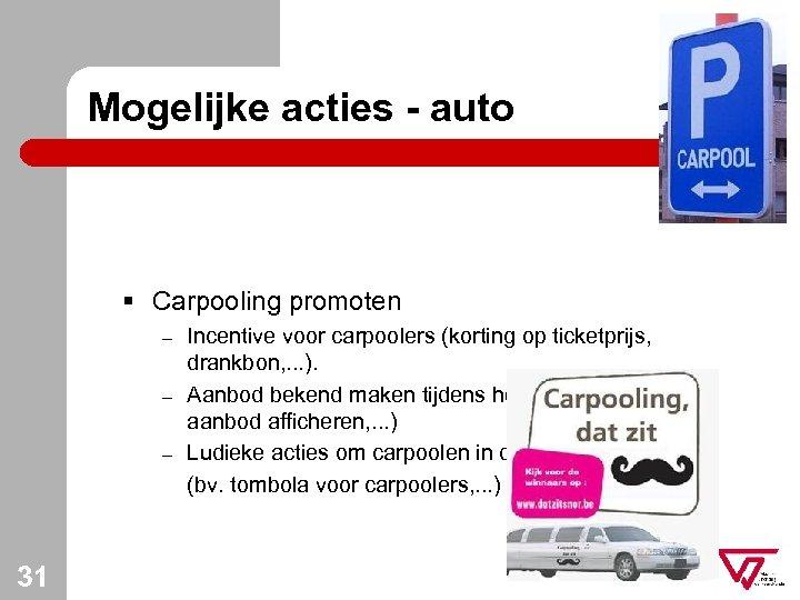 Mogelijke acties - auto § Carpooling promoten – – – 31 Incentive voor carpoolers