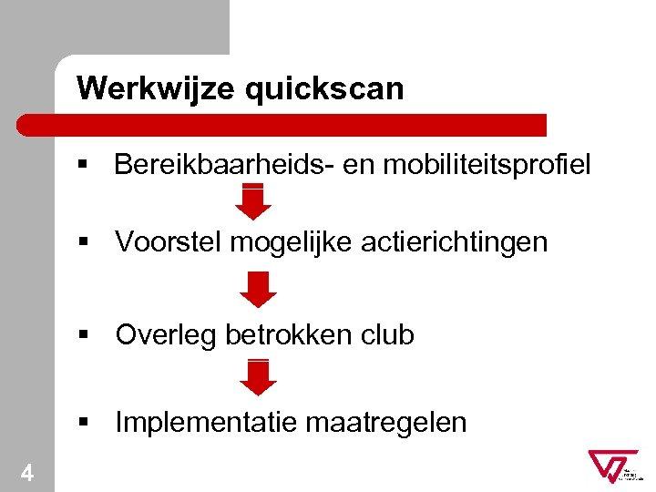 Werkwijze quickscan § Bereikbaarheids- en mobiliteitsprofiel § Voorstel mogelijke actierichtingen § Overleg betrokken club