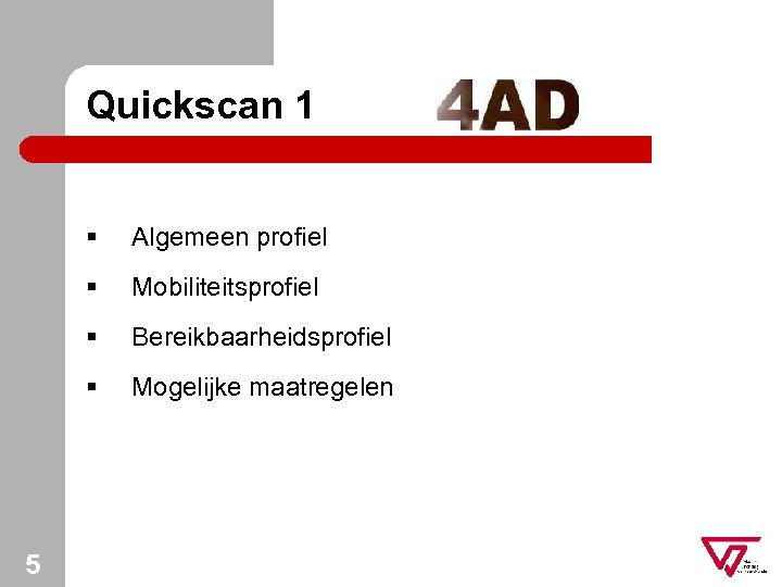 Quickscan 1 § § Mobiliteitsprofiel § Bereikbaarheidsprofiel § 5 Algemeen profiel Mogelijke maatregelen
