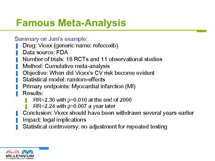Famous Meta-Analysis Summary on Juni's example: ▐ Drug: Vioxx (generic name: refecoxib) ▐ Data