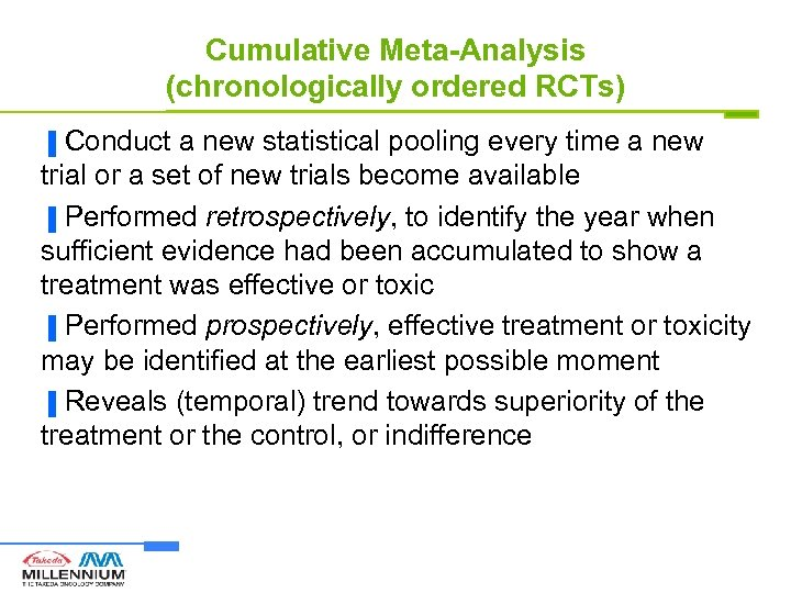 Cumulative Meta-Analysis (chronologically ordered RCTs) Conduct a new statistical pooling every time a new