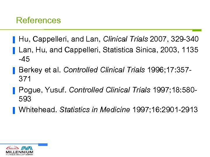 References ▐ ▐ ▐ Hu, Cappelleri, and Lan, Clinical Trials 2007, 329 -340 Lan,