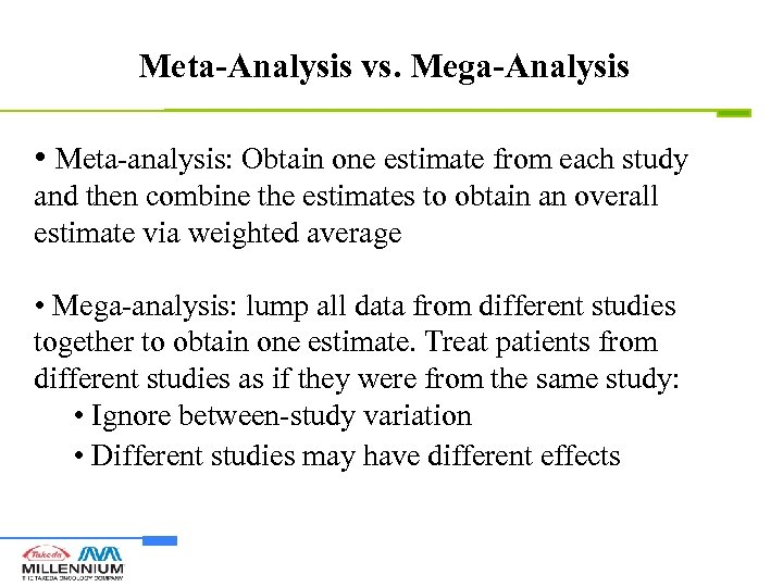 Meta-Analysis vs. Mega-Analysis • Meta-analysis: Obtain one estimate from each study and then combine