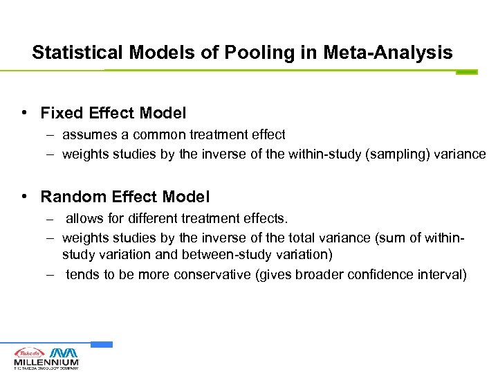 Statistical Models of Pooling in Meta-Analysis • Fixed Effect Model – assumes a common