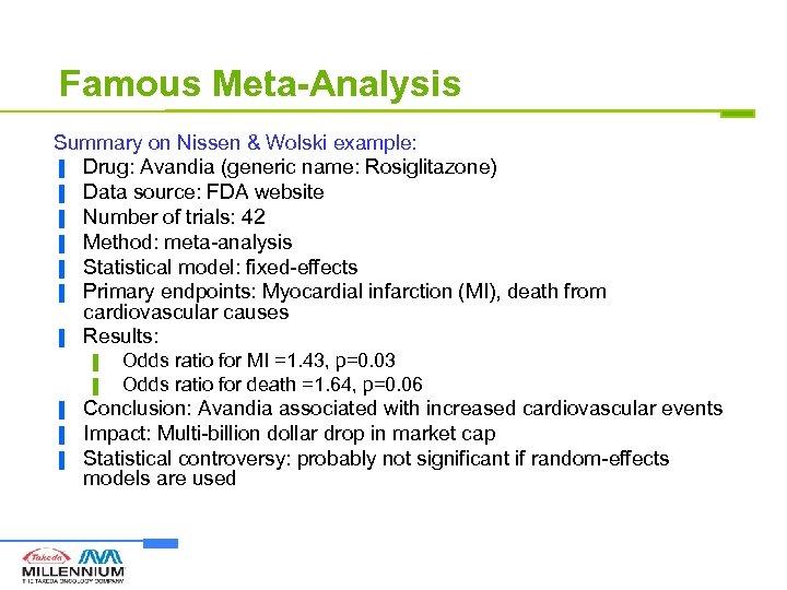 Famous Meta-Analysis Summary on Nissen & Wolski example: ▐ Drug: Avandia (generic name: Rosiglitazone)