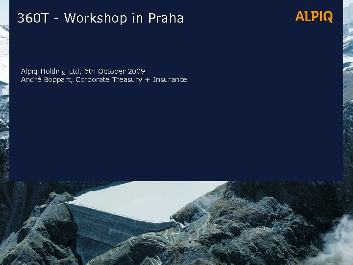 360 T - Workshop in Praha Alpiq Holding Ltd, 6 th October 2009 André