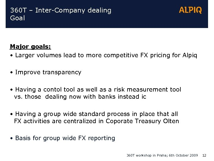 360 T – Inter-Company dealing Goal Major goals: • Larger volumes lead to more