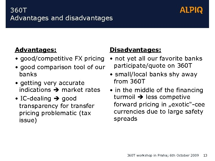 360 T Advantages and disadvantages Advantages: • good/competitive FX pricing • good comparison tool