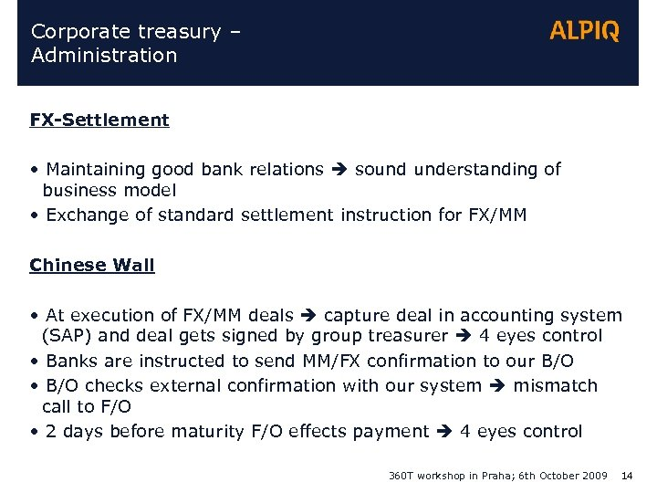 Corporate treasury – Administration FX-Settlement • Maintaining good bank relations sound understanding of business