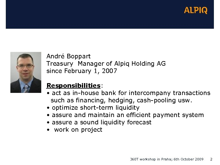 André Boppart Treasury Manager of Alpiq Holding AG since February 1, 2007 Responsibilities: •