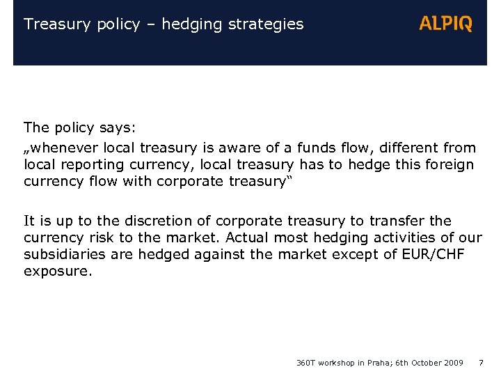 "Treasury policy – hedging strategies The policy says: ""whenever local treasury is aware of"