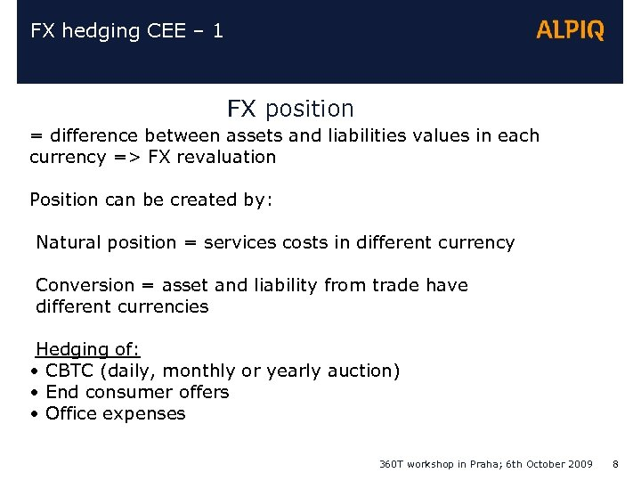 FX hedging CEE – 1 FX position = difference between assets and liabilities values