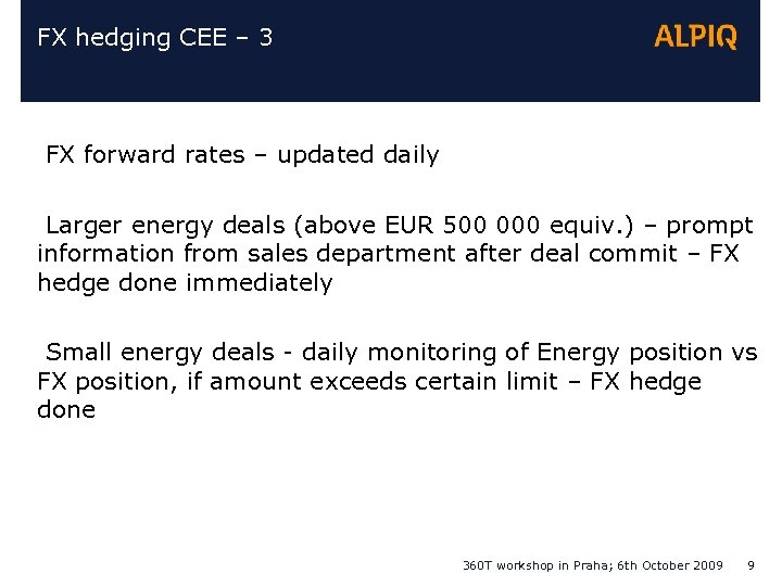 FX hedging CEE – 3 FX forward rates – updated daily Larger energy deals