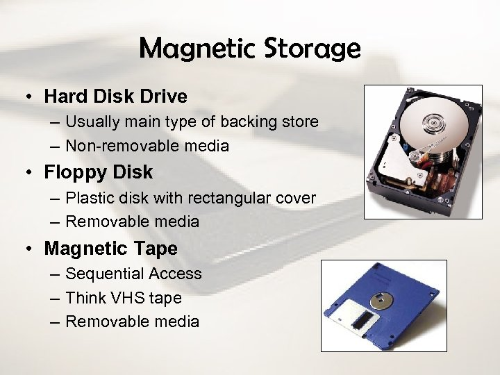 Magnetic Storage • Hard Disk Drive – Usually main type of backing store –