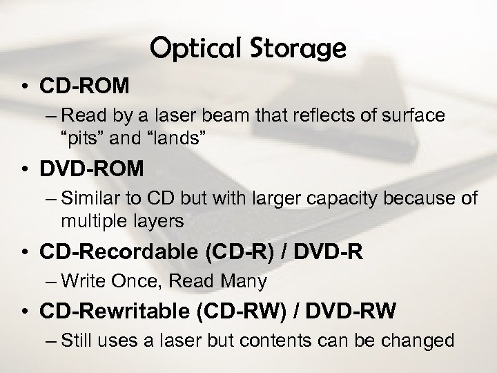 Optical Storage • CD-ROM – Read by a laser beam that reflects of surface