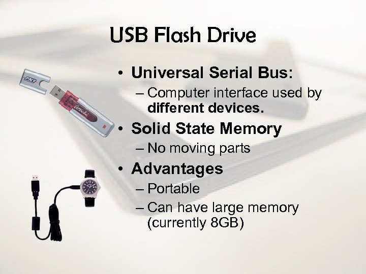 USB Flash Drive • Universal Serial Bus: – Computer interface used by different devices.