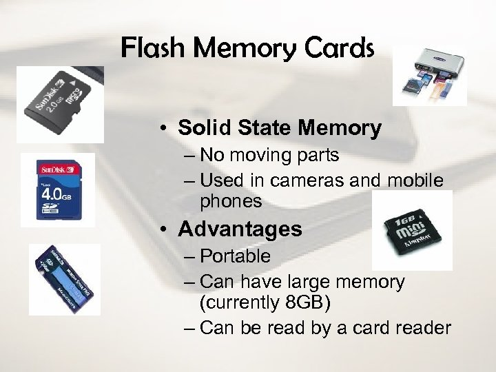 Flash Memory Cards • Solid State Memory – No moving parts – Used in