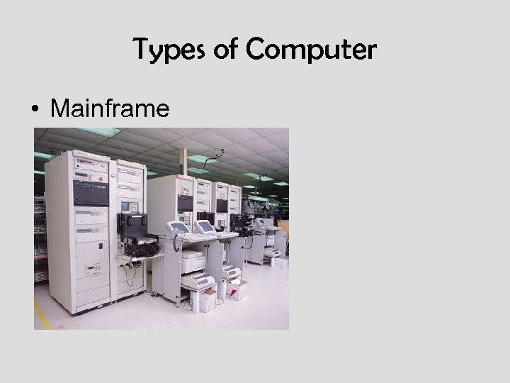 Types of Computer • Mainframe