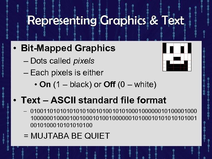 Representing Graphics & Text • Bit-Mapped Graphics – Dots called pixels – Each pixels