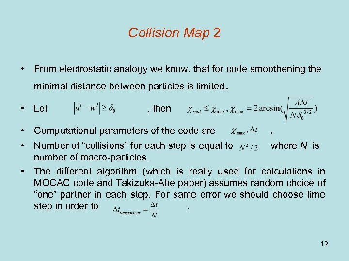 Collision Map 2 • From electrostatic analogy we know, that for code smoothening the