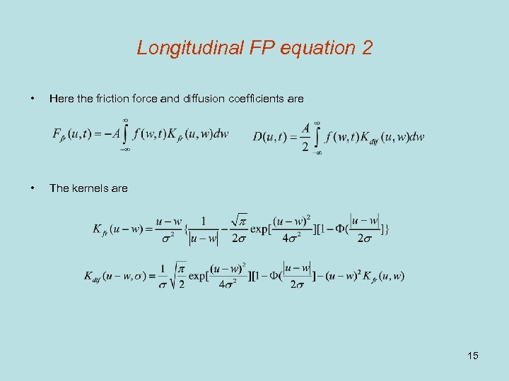 Longitudinal FP equation 2 • Here the friction force and diffusion coefficients are •