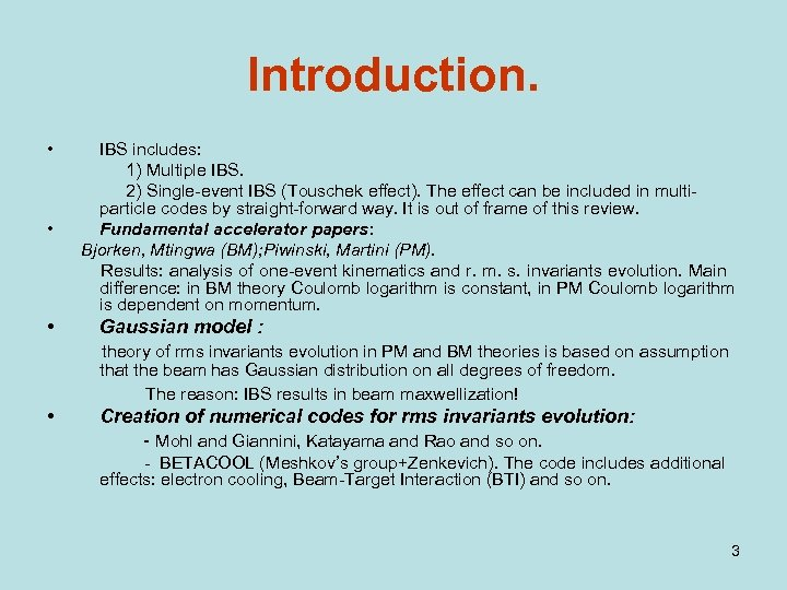 Introduction. • • • IBS includes: 1) Multiple IBS. 2) Single-event IBS (Touschek effect).