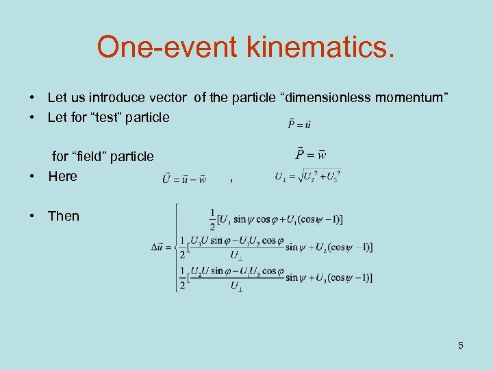 """One-event kinematics. • Let us introduce vector of the particle """"dimensionless momentum"""" • Let"""