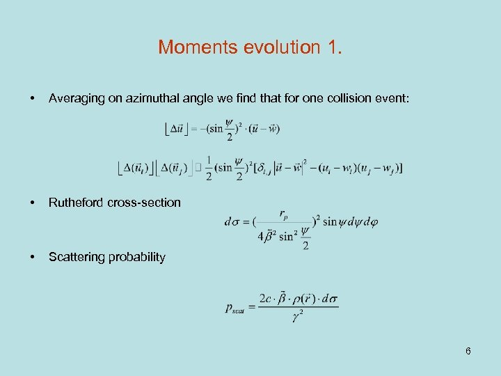 Moments evolution 1. • Averaging on azimuthal angle we find that for one collision