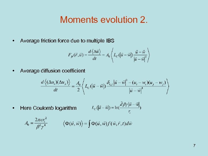 Moments evolution 2. • Average friction force due to multiple IBS • Average diffusion