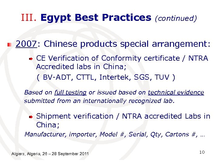 III. Egypt Best Practices (continued) 2007: Chinese products special arrangement: CE Verification of Conformity