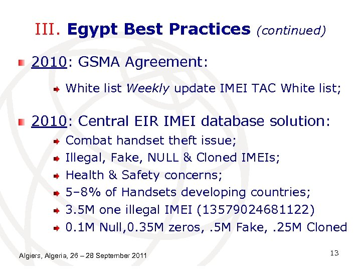 III. Egypt Best Practices (continued) 2010: GSMA Agreement: White list Weekly update IMEI TAC