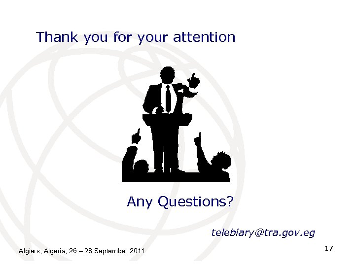 Thank you for your attention Any Questions? telebiary@tra. gov. eg Algiers, Algeria, 26 –
