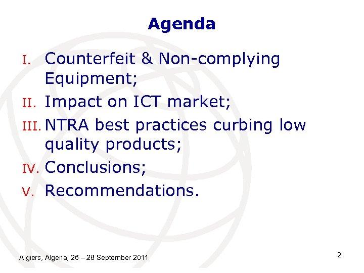 Agenda Counterfeit & Non-complying Equipment; II. Impact on ICT market; III. NTRA best practices