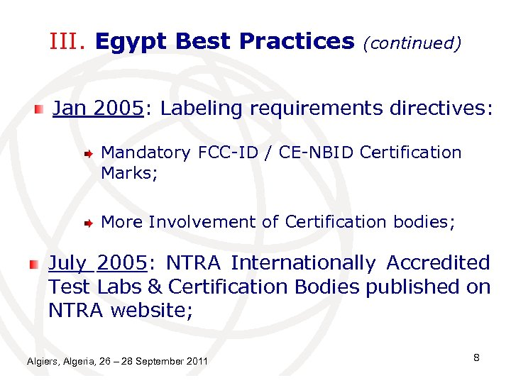 III. Egypt Best Practices (continued) Jan 2005: Labeling requirements directives: Mandatory FCC-ID / CE-NBID