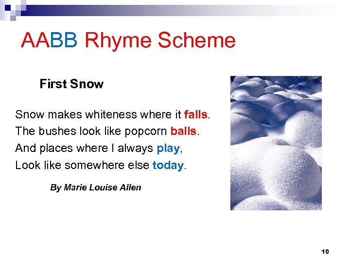 AABB Rhyme Scheme First Snow makes whiteness where it falls. The bushes look like