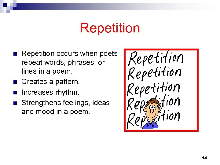 Repetition n n Repetition occurs when poets repeat words, phrases, or lines in a