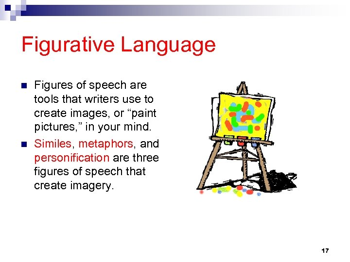 Figurative Language n n Figures of speech are tools that writers use to create