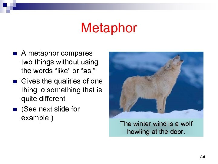 """Metaphor n n n A metaphor compares two things without using the words """"like"""""""