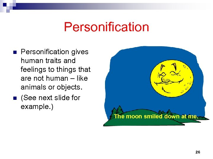 Personification n n Personification gives human traits and feelings to things that are not