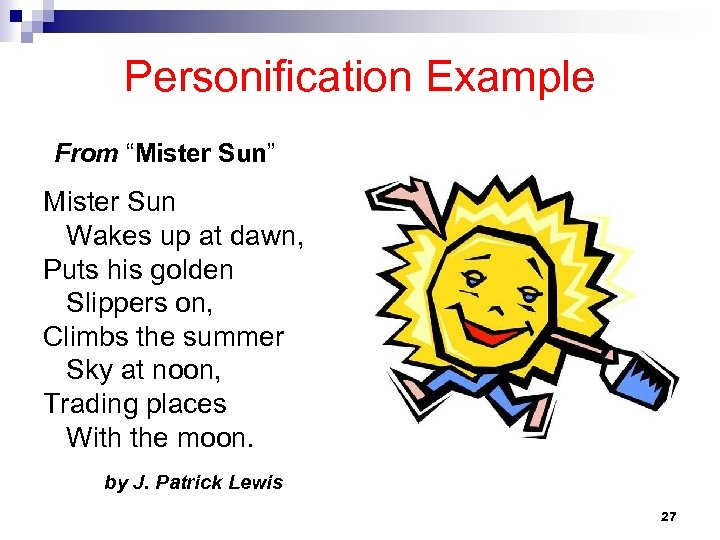 """Personification Example From """"Mister Sun"""" Mister Sun Wakes up at dawn, Puts his golden"""
