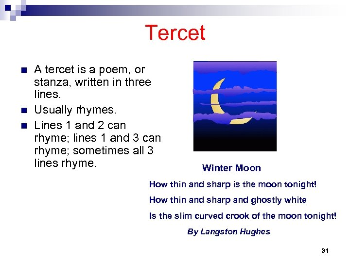 Tercet n n n A tercet is a poem, or stanza, written in three